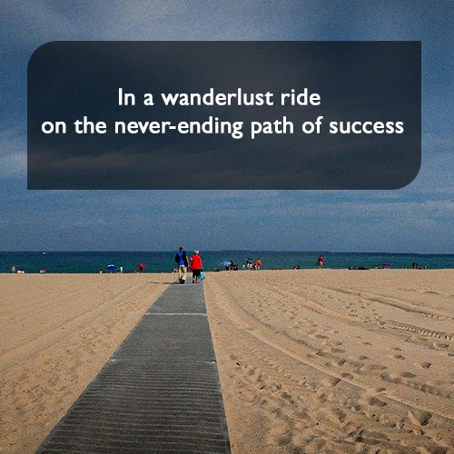 In a wanderlust ride on the never-ending path of success