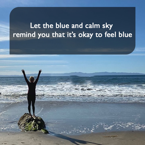 Let the blue and calm sky remind you that it's okay to feel blue