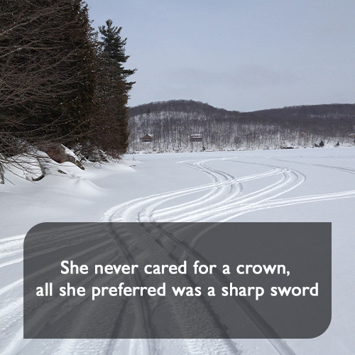 She never cared for a crown, all she preferred was a sharp sword
