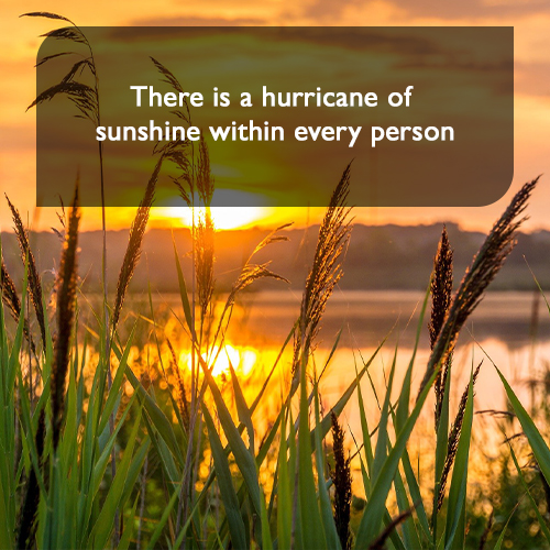 There is a hurricane of sunshine within every person